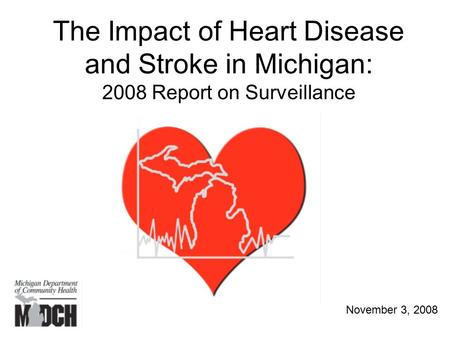 The Impact of Heart Disease and Stroke in Michigan: 2008 Report on Surveillance November 3, 2008.
