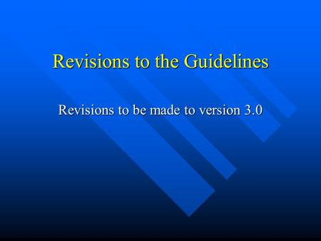 Revisions to the Guidelines Revisions to be made to version 3.0.