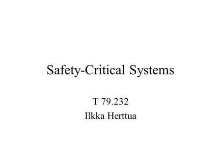Safety-Critical Systems T 79.232 Ilkka Herttua. Safety Context Diagram HUMANPROCESS SYSTEM - Hardware - Software - Operating Rules.