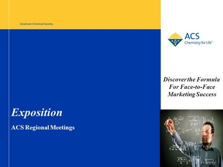 American Chemical Society Exposition ACS Regional Meetings Discover the Formula For Face-to-Face Marketing Success.