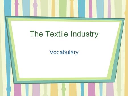 The Textile Industry Vocabulary. ATMI The textile industry's manufacturers' association It encourages strong environmental controls and safeguards among.