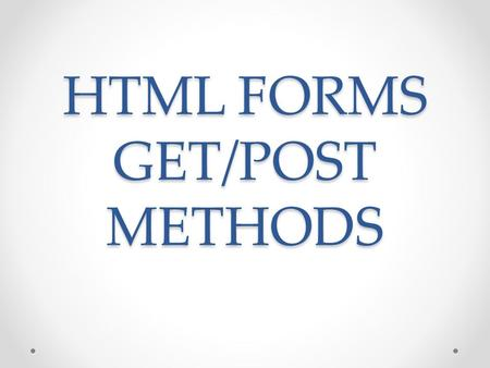HTML FORMS GET/POST METHODS. HTML FORMS HTML Forms HTML forms are used to pass data to a server. A form can contain input elements like text fields, checkboxes,