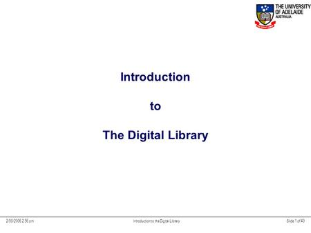 2/08/2006 2:56 pm Introduction to the Digital LibrarySlide 1 of 40 Introduction to The Digital Library.