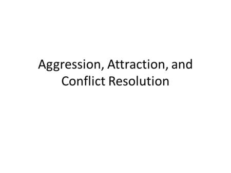 Aggression, Attraction, and Conflict Resolution. Agenda 1. Bellringer: Video game discussion (10) 2. Aggression and Conflict (15) 3. Farmville Murder.