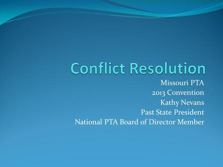 Missouri PTA 2013 Convention Kathy Nevans Past State President National PTA Board of Director Member.