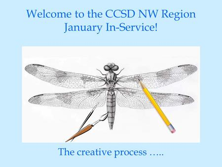 Welcome to the CCSD NW Region January In-Service! The creative process …..