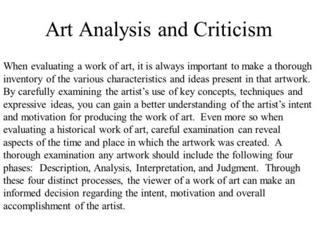 Art Analysis and Criticism When evaluating a work of art, it is always important to make a thorough inventory of the various characteristics and ideas.