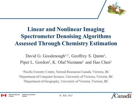 © July 2011 Linear and Nonlinear Imaging Spectrometer Denoising Algorithms Assessed Through Chemistry Estimation David G. Goodenough 1,2, Geoffrey S. Quinn.