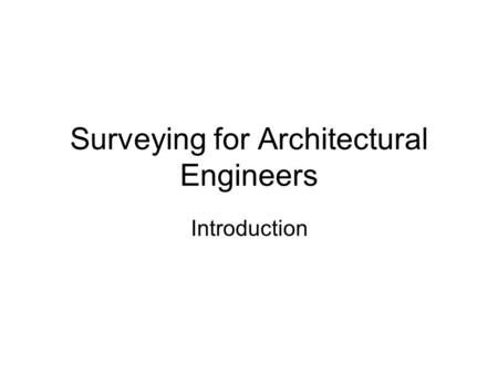 Surveying for Architectural Engineers Introduction.