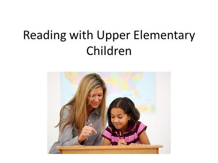 Reading with Upper Elementary Children \\\\\. Why Read With Your Child Who Can Read Independently? Reading with your child shows that you value reading.