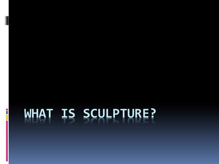 Sculpture Vocabulary  Sculpture  Sculpture in the round  Relief Sculpture  Shape  Form  Balance  Symmetrical  Asymmetrical  Negative Space 