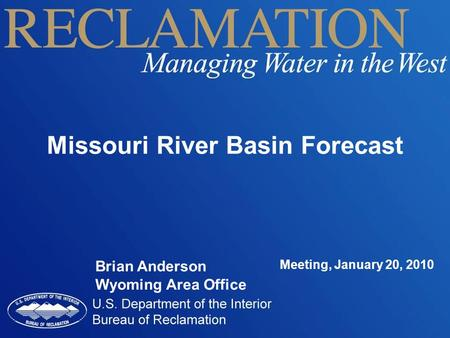 Missouri River Basin Forecast Brian Anderson Wyoming Area Office Meeting, January 20, 2010.
