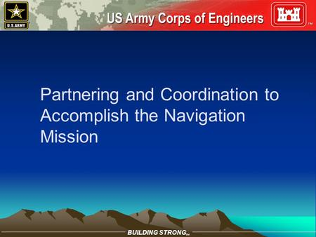 BUILDING STRONG SM Partnering and Coordination to Accomplish the Navigation Mission.