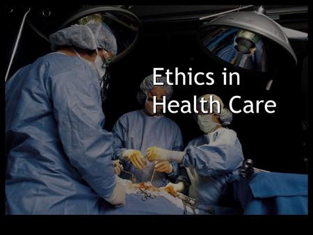 Ethics in Health Care. 5/27/2016Ethics in Health Care2 Introduction Ethics allows a health care worker to analyze information and make decisions based.