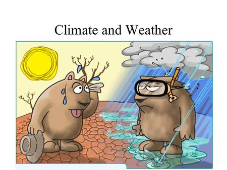 Climate and Weather. Climate Average condition of the atmosphere over along period of time Includes temperature, precipitation and change from one season.