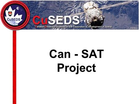 Can - SAT Project. Agenda Project Description CanSat Objectives Project Objectives Project Rules –Mandatory –Optional History of CanSAT Design Goals Team.