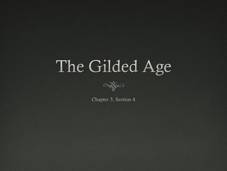 "Overview  The time period of the late 1800's is referred to as the ""Gilded Age"" by Historians. While everything seemed shiny and golden on the outside,"