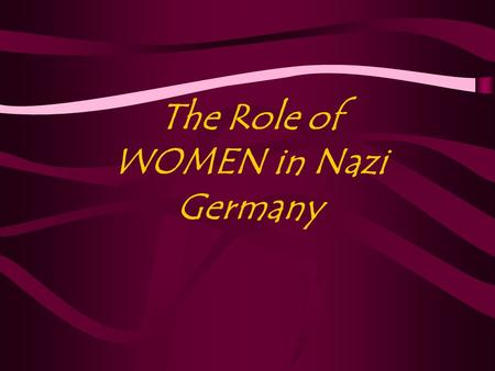 The Role of WOMEN in Nazi Germany. The Traditional Role of Women within Weimar Germany... Population growth down Women to work - professionals. Voting.