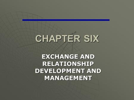 CHAPTER SIX EXCHANGE AND RELATIONSHIP DEVELOPMENT AND MANAGEMENT.