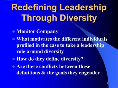 1 Redefining Leadership Through Diversity Monitor Company What motivates the different individuals profiled in the case to take a leadership role around.