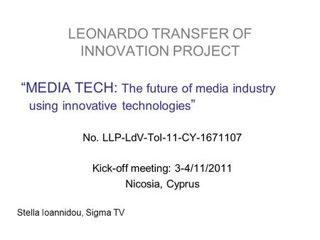 "LEONARDO TRANSFER OF INNOVATION PROJECT ""MEDIA TECH: The future of media industry using innovative technologies "" No. LLP-LdV-ToI-11-CY-1671107 Kick-off."