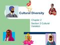 Cultural Diversity Chapter 2 Section 2 Cultural Variation.