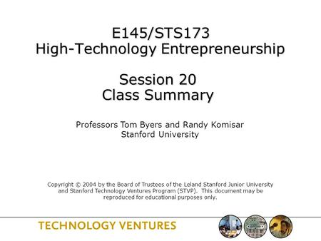 E145/STS173 High-Technology Entrepreneurship Session 20 Class Summary E145/STS173 High-Technology Entrepreneurship Session 20 Class Summary Professors.