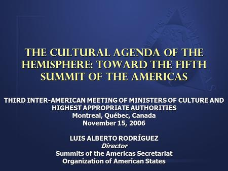 The Cultural Agenda of the Hemisphere: Toward the Fifth Summit of the Americas THIRD INTER-AMERICAN MEETING OF MINISTERS OF CULTURE AND HIGHEST APPROPRIATE.