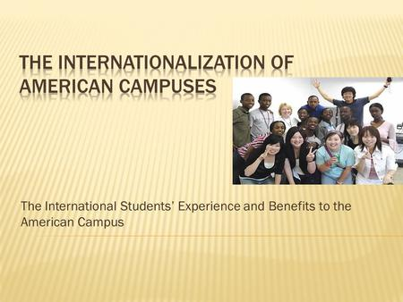 The International Students' Experience and Benefits to the American Campus.