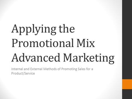 Applying the Promotional Mix Advanced Marketing Internal and External Methods of Promoting Sales for a Product/Service.