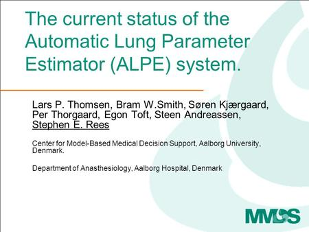 The current status of the Automatic Lung Parameter Estimator (ALPE) system. Lars P. Thomsen, Bram W.Smith, Søren Kjærgaard, Per Thorgaard, Egon Toft, Steen.