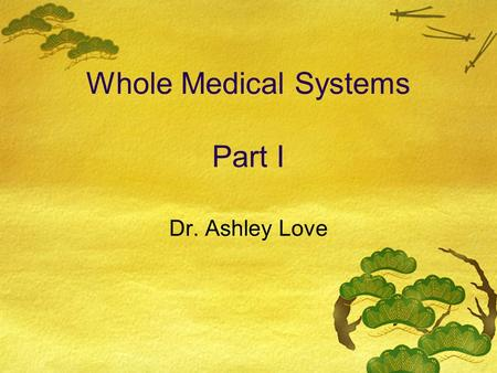 Whole Medical Systems Part I Dr. Ashley Love. Let's Review!