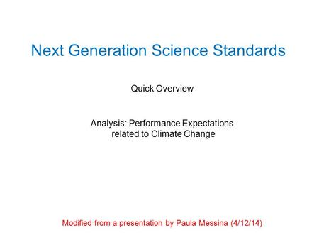 Next Generation Science Standards Quick Overview Analysis: Performance Expectations related to Climate Change Modified from a presentation by Paula Messina.