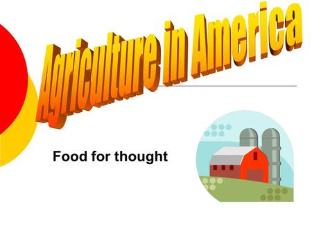 Food for thought What would you be without Agriculture? Question:
