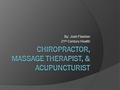 By: Josh Fleisher 21 st Century Health. Chiropractor, What Do They Do?  People go to a chiropractor when they have problems with their neuro musculoskeletal.