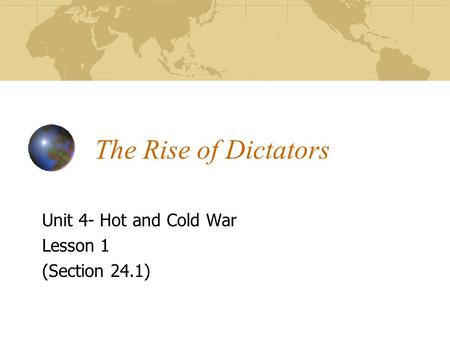 The Rise of Dictators Unit 4- Hot and Cold War Lesson 1 (Section 24.1)