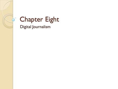 Chapter Eight Digital Journalism. From Print to the Web Will electronic newspapers replace dead- tree newspapers someday? Probably. Online media offer.