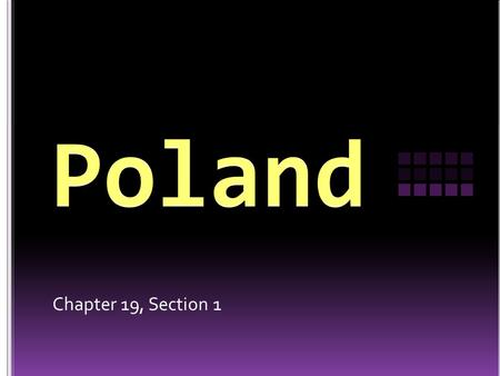 Chapter 19, Section 1. Location: Central Europe Area: 312 685 sq km (194,293.451 sq mi.) Northern European Plain: covers most of Poland Border countries: