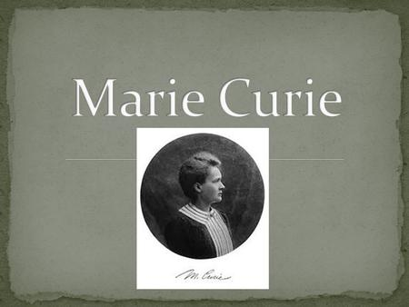 Marie Skłodowska- Curie, often referred to as Marie Curie or Madame Curie (7 November 1867 – 4 July 1934), was a Polish physicist andc hemistphysicistc.