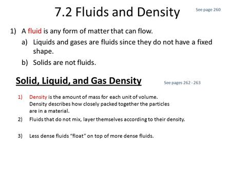 7.2 Fluids and Density 1)A fluid is any form of matter that can flow. a)Liquids and gases are fluids since they do not have a fixed shape. b)Solids are.
