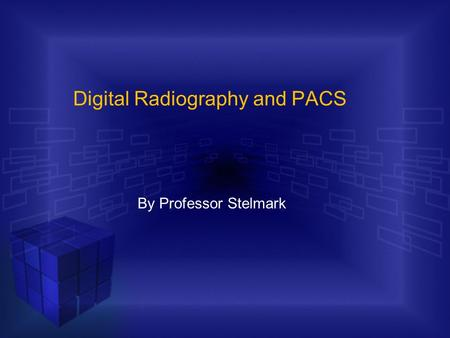 Digital Radiography and PACS By Professor Stelmark.