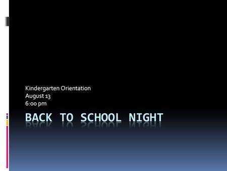 Kindergarten Orientation August 13 6:00 pm. Welcome to the Vejar Family!