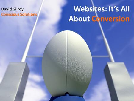 David Gilroy Conscious Solutions Websites: It's All About Conversion.