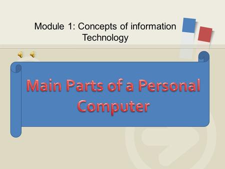 Module 1: Concepts of information Technology.  Central processing unit (CPU)  Hard disk  Common input and output devices  Types of memory Main Parts.