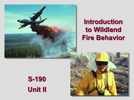 Introduction to Wildland Fire Behavior S-190 Unit II.