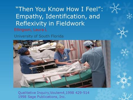 """Then You Know How I Feel"": Empathy, Identification, and Reflexivity in Fieldwork Ellingson, Laura L University of South Florida Qualitative Inquiry,Voulem4,1998."