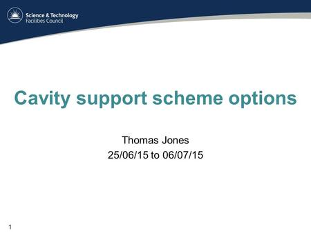 Cavity support scheme options Thomas Jones 25/06/15 to 06/07/15 1.