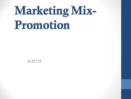 Marketing Mix- Promotion 5/27/15. Promotion Communications - inform, persuade, and remind Tools : Advertising Personal Selling (Sales) Public Relations.