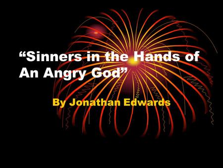 """Sinners in the Hands of An Angry God"" By Jonathan Edwards."