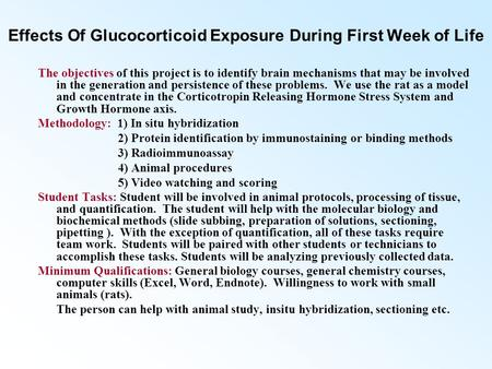 Effects Of Glucocorticoid Exposure During First Week of Life The objectives of this project is to identify brain mechanisms that may be involved in the.